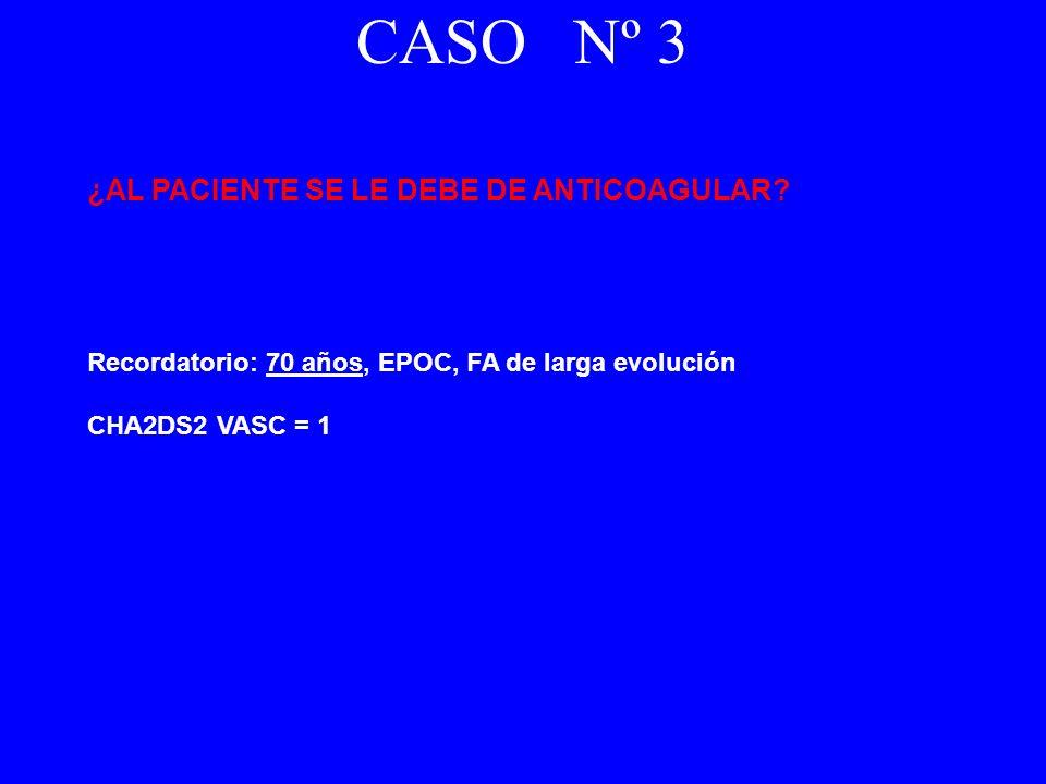 CASO Nº 3 ¿AL PACIENTE SE LE DEBE DE ANTICOAGULAR