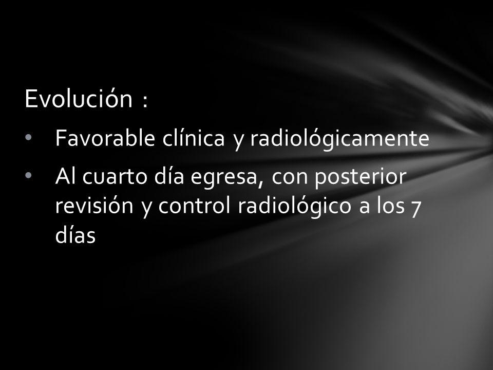 Evolución : Favorable clínica y radiológicamente