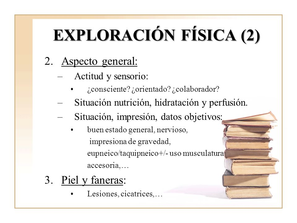 EXPLORACIÓN FÍSICA (2) Aspecto general: Piel y faneras: