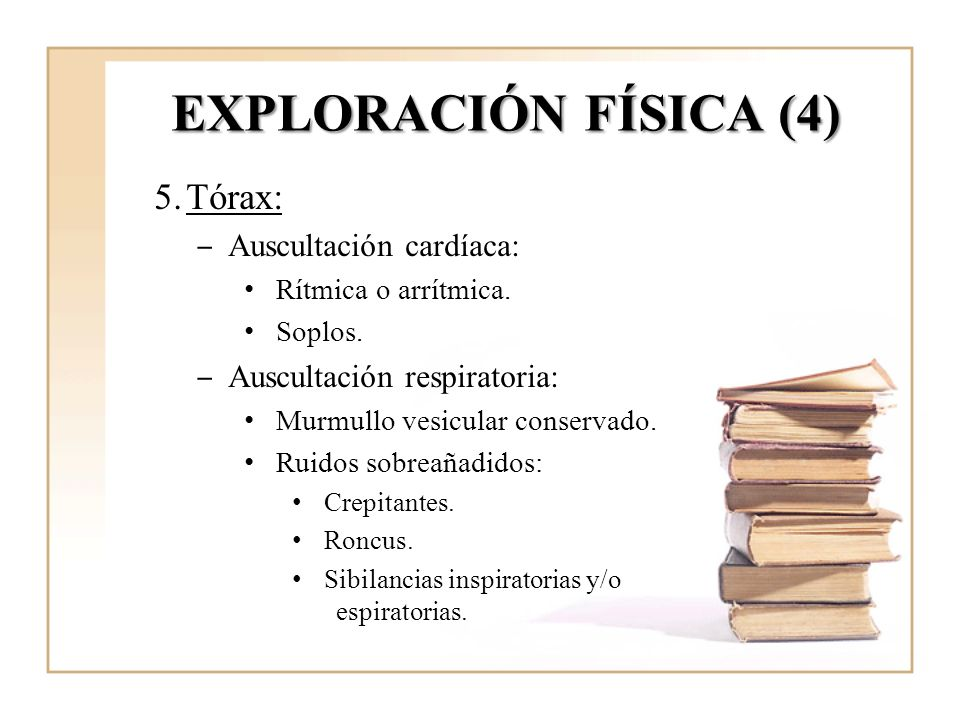 EXPLORACIÓN FÍSICA (4) Tórax: Auscultación cardíaca: