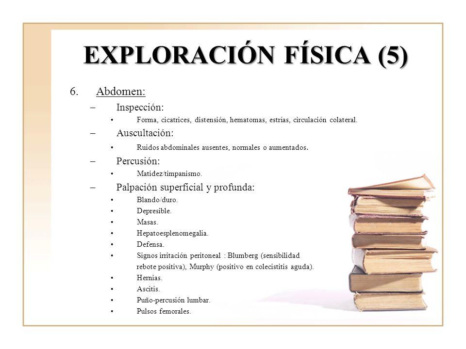 EXPLORACIÓN FÍSICA (5) Abdomen: Inspección: Auscultación: Percusión: