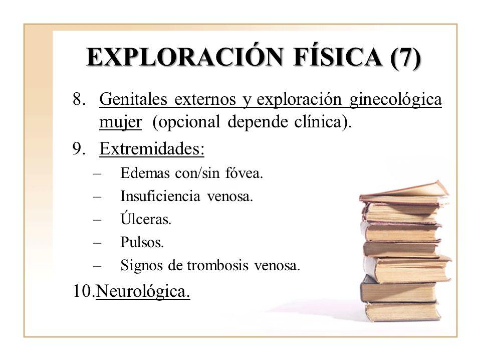 EXPLORACIÓN FÍSICA (7)Genitales externos y exploración ginecológica mujer (opcional depende clínica).