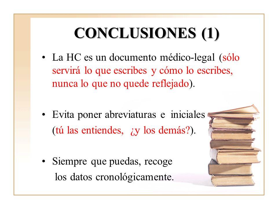 CONCLUSIONES (1)La HC es un documento médico-legal (sólo servirá lo que escribes y cómo lo escribes, nunca lo que no quede reflejado).