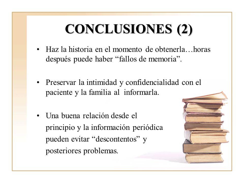 CONCLUSIONES (2) Haz la historia en el momento de obtenerla…horas después puede haber fallos de memoria .