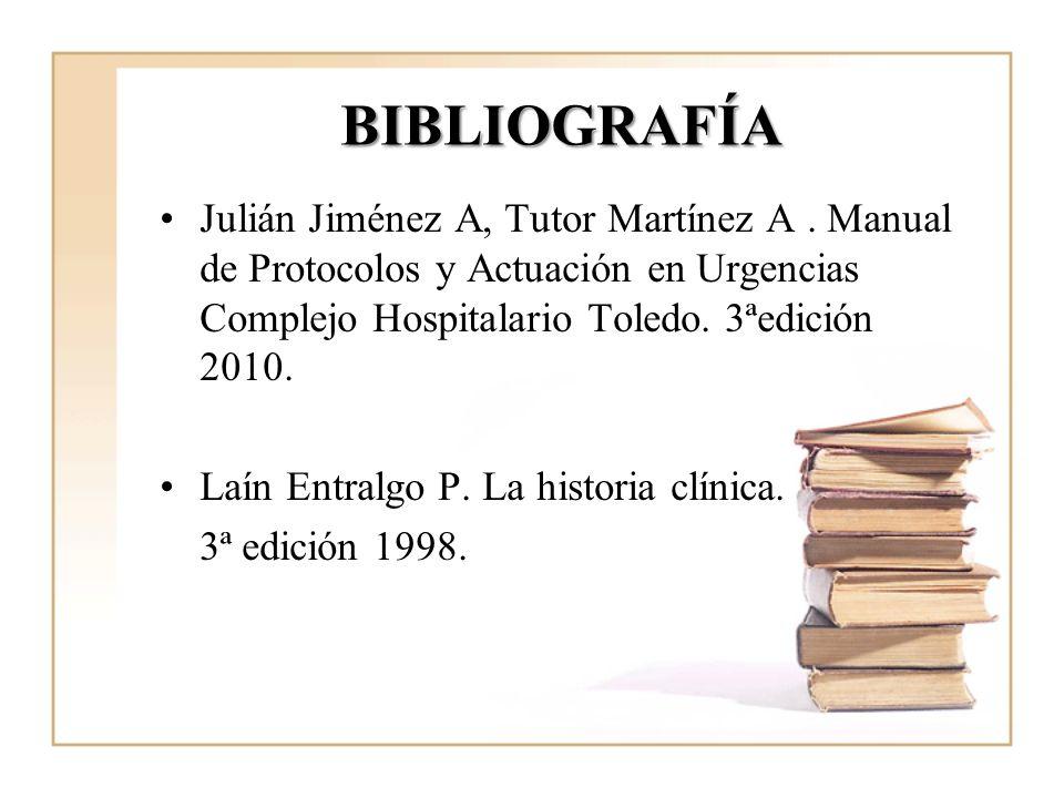 BIBLIOGRAFÍA Julián Jiménez A, Tutor Martínez A . Manual de Protocolos y Actuación en Urgencias Complejo Hospitalario Toledo. 3ªedición 2010.