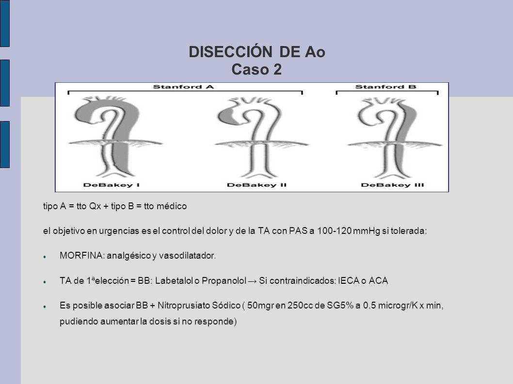 DISECCIÓN DE Ao Caso 2 tipo A = tto Qx + tipo B = tto médico