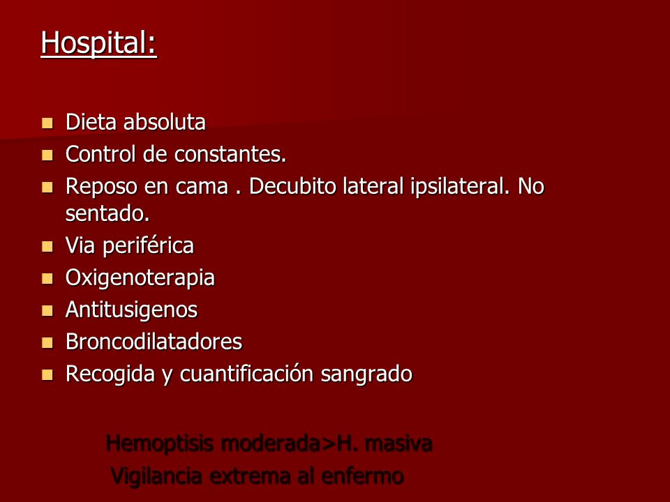 Hospital: Hemoptisis moderada>H. masiva Dieta absoluta