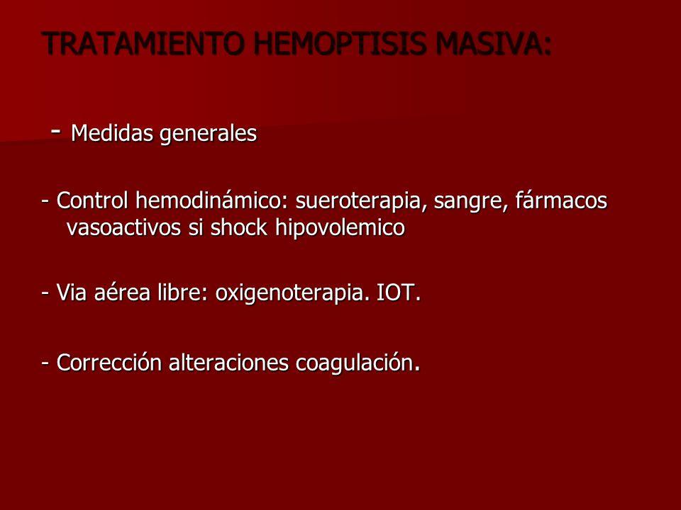 TRATAMIENTO HEMOPTISIS MASIVA: - Medidas generales