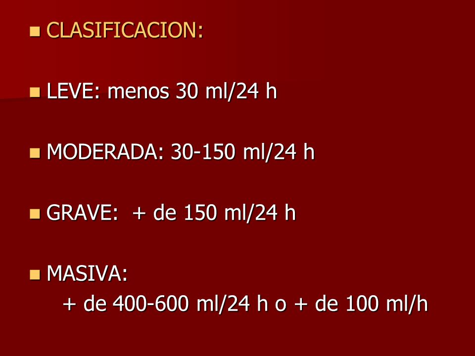 CLASIFICACION:LEVE: menos 30 ml/24 h.MODERADA: 30-150 ml/24 h.