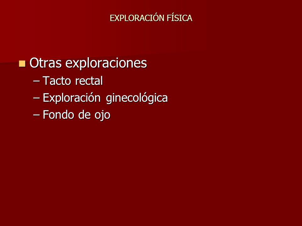Otras exploraciones Tacto rectal Exploración ginecológica Fondo de ojo