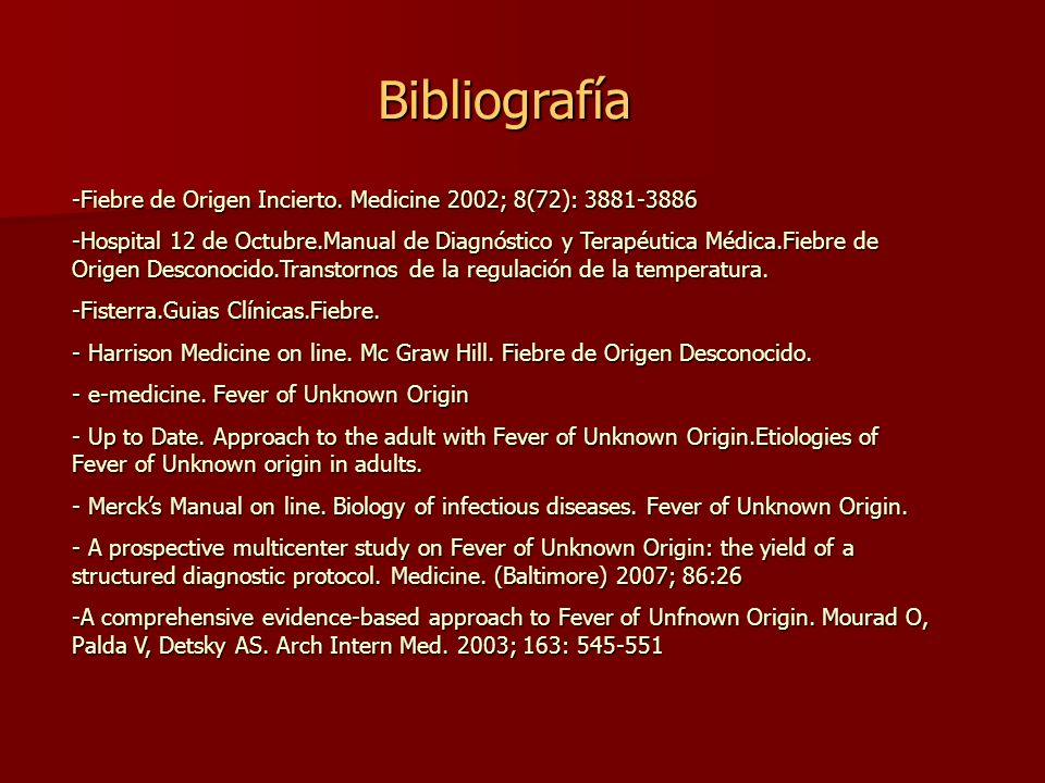 Bibliografía Fiebre de Origen Incierto. Medicine 2002; 8(72): 3881-3886.