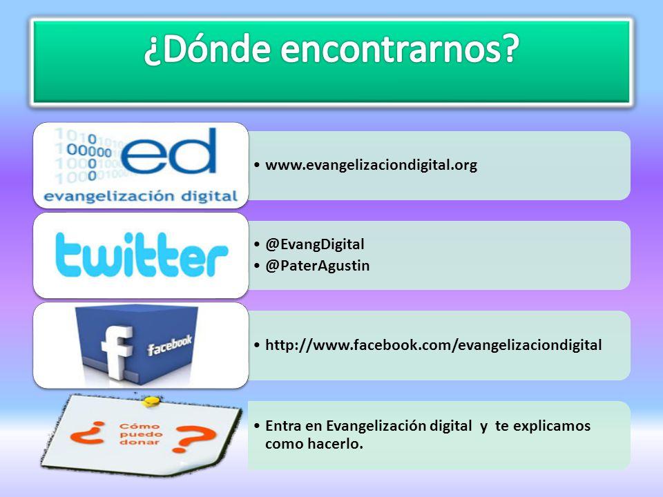 ¿Dónde encontrarnos www.evangelizaciondigital.org @EvangDigital
