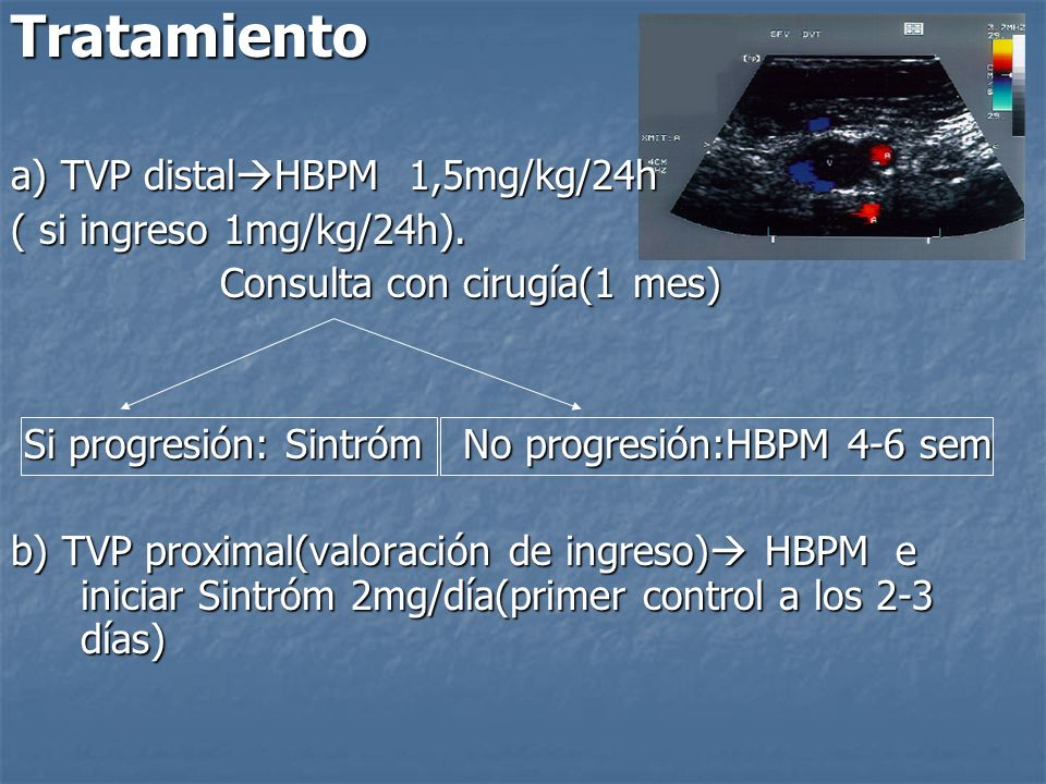 Tratamiento a) TVP distalHBPM 1,5mg/kg/24h ( si ingreso 1mg/kg/24h).