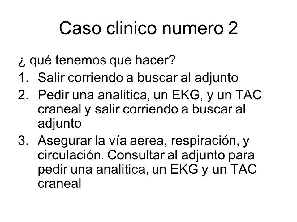 Caso clinico numero 2 ¿ qué tenemos que hacer