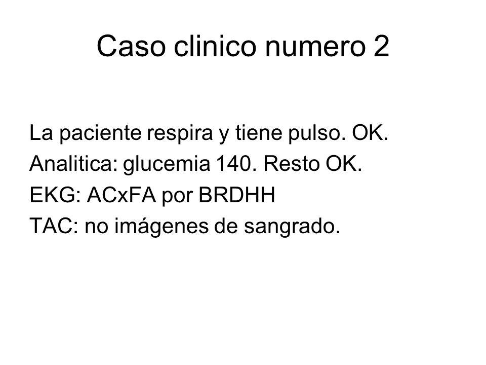 Caso clinico numero 2 La paciente respira y tiene pulso. OK.