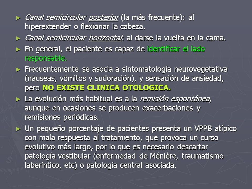 Canal semicircular posterior (la más frecuente): al hiperextender o flexionar la cabeza.