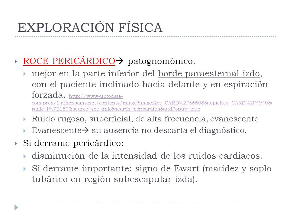 EXPLORACIÓN FÍSICA ROCE PERICÁRDICO patognomónico.