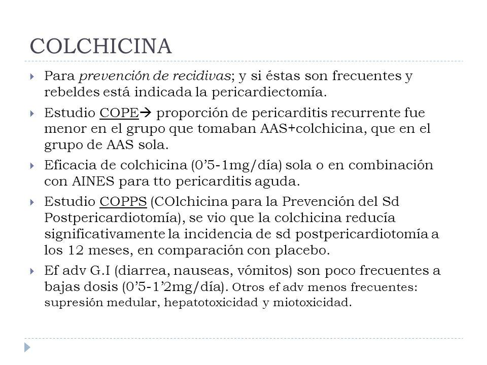 COLCHICINA Para prevención de recidivas; y si éstas son frecuentes y rebeldes está indicada la pericardiectomía.