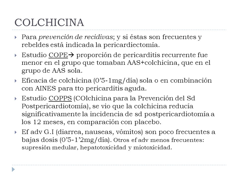 COLCHICINAPara prevención de recidivas; y si éstas son frecuentes y rebeldes está indicada la pericardiectomía.