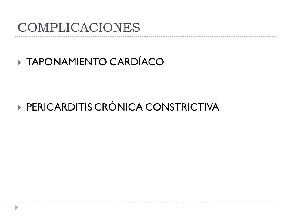 COMPLICACIONES TAPONAMIENTO CARDÍACO PERICARDITIS CRÓNICA CONSTRICTIVA