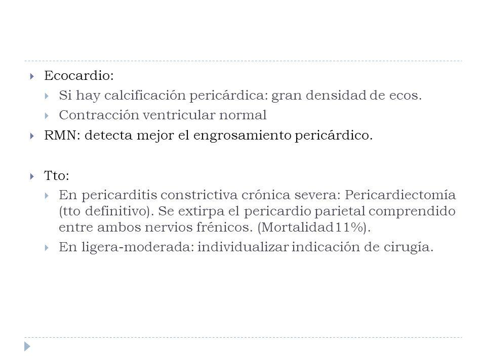 Ecocardio:Si hay calcificación pericárdica: gran densidad de ecos. Contracción ventricular normal. RMN: detecta mejor el engrosamiento pericárdico.