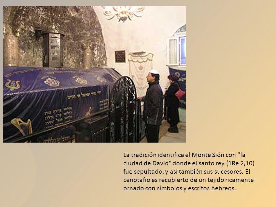 La tradición identifica el Monte Sión con la ciudad de David donde el santo rey (1Re 2,10) fue sepultado, y así también sus sucesores.