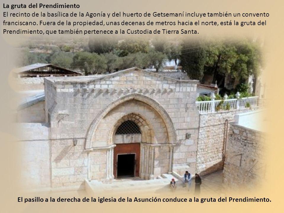 La gruta del Prendimiento El recinto de la basílica de la Agonía y del huerto de Getsemaní incluye también un convento franciscano. Fuera de la propiedad, unas decenas de metros hacia el norte, está la gruta del Prendimiento, que también pertenece a la Custodia de Tierra Santa.
