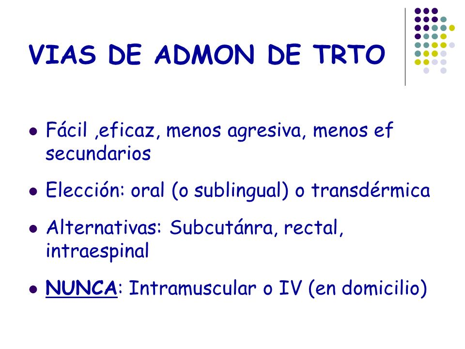 VIAS DE ADMON DE TRTO Fácil ,eficaz, menos agresiva, menos ef secundarios. Elección: oral (o sublingual) o transdérmica.