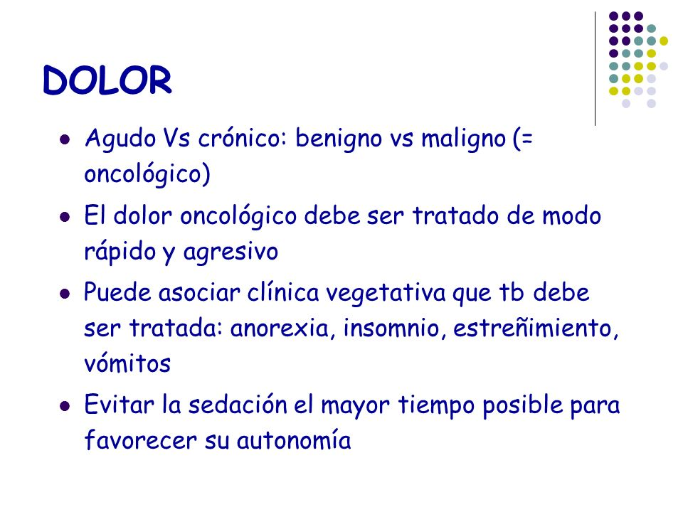 DOLOR Agudo Vs crónico: benigno vs maligno (= oncológico)