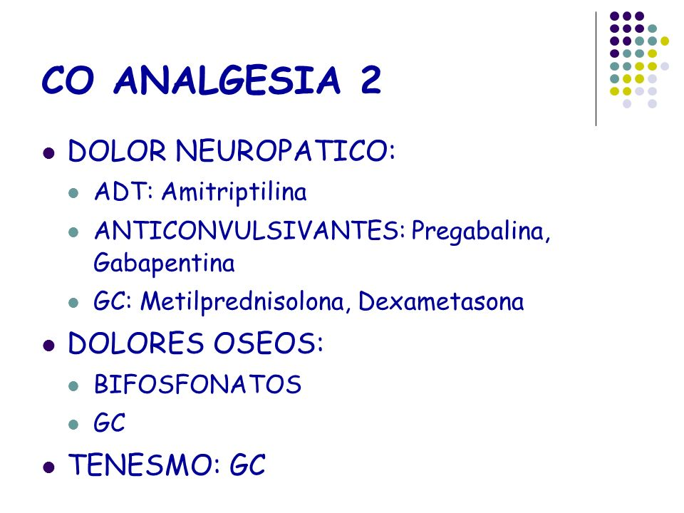 CO ANALGESIA 2 DOLOR NEUROPATICO: DOLORES OSEOS: TENESMO: GC