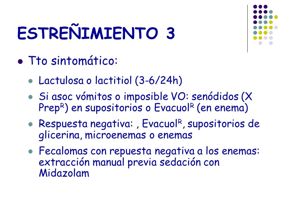ESTREÑIMIENTO 3 Tto sintomático: Lactulosa o lactitiol (3-6/24h)