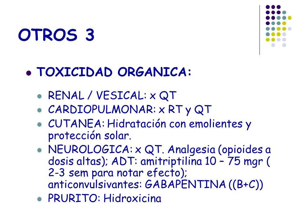 OTROS 3 TOXICIDAD ORGANICA: RENAL / VESICAL: x QT