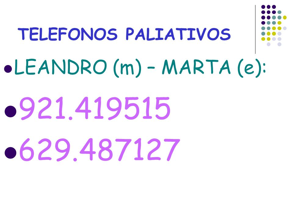 TELEFONOS PALIATIVOS LEANDRO (m) – MARTA (e): 921.419515 629.487127