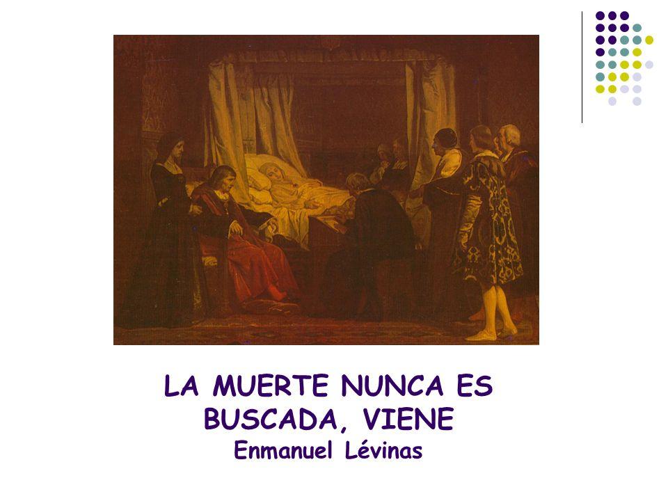 LA MUERTE NUNCA ES BUSCADA, VIENE Enmanuel Lévinas