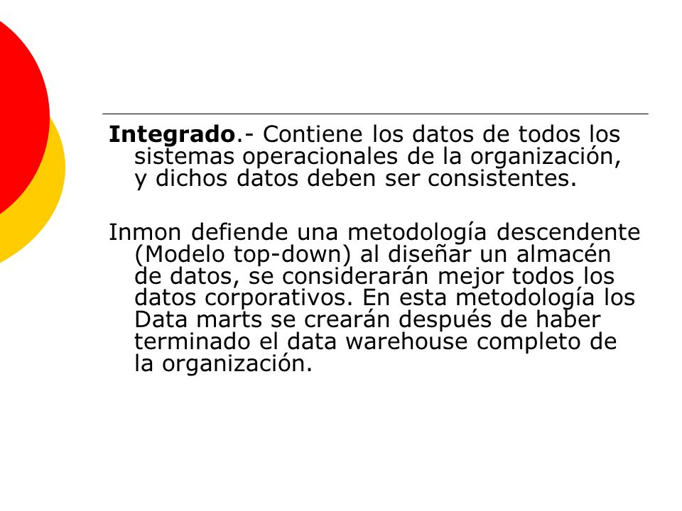 Integrado.- Contiene los datos de todos los sistemas operacionales de la organización, y dichos datos deben ser consistentes.