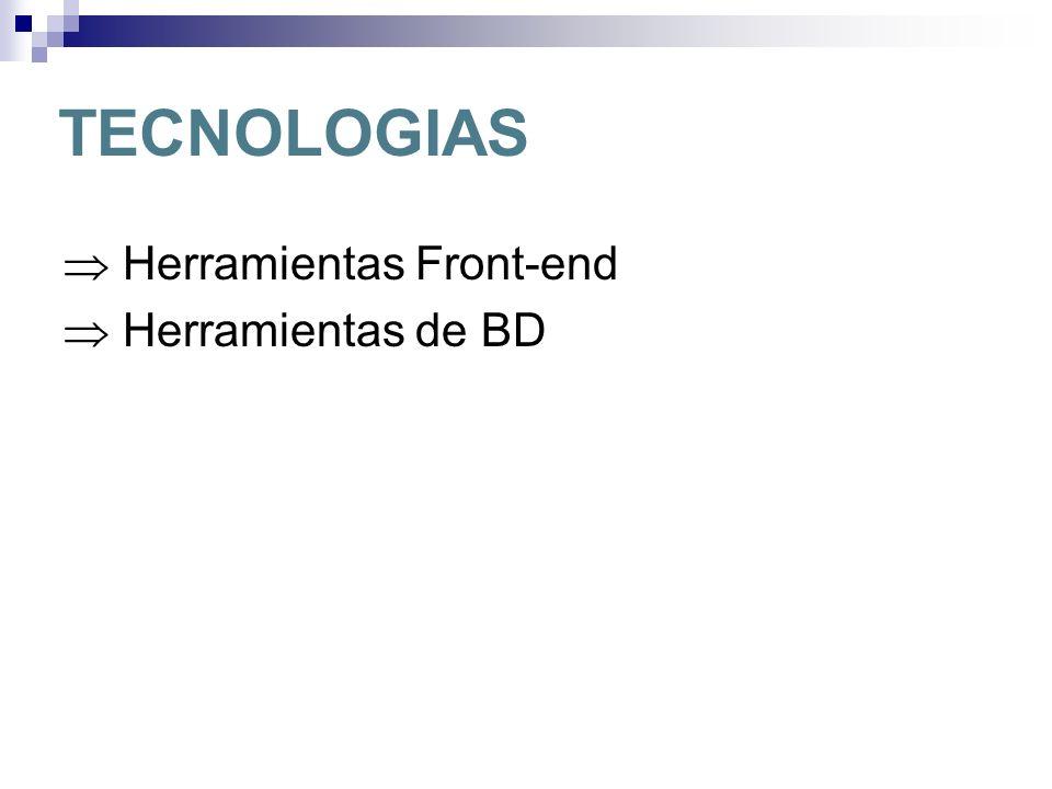 TECNOLOGIAS  Herramientas Front-end  Herramientas de BD