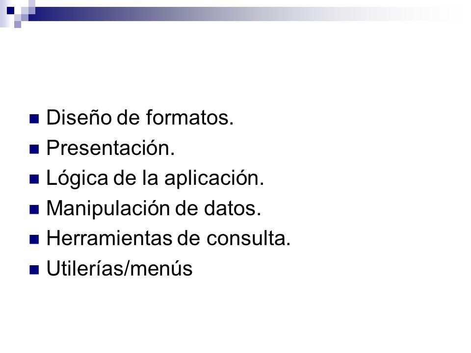 Diseño de formatos. Presentación. Lógica de la aplicación. Manipulación de datos. Herramientas de consulta.