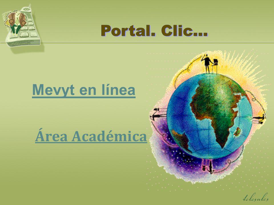 Portal. Clic… Mevyt en línea Área Académica