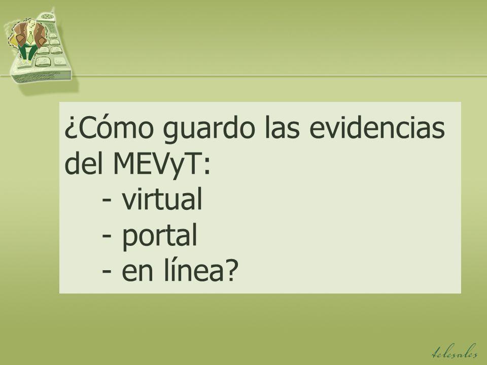 ¿Cómo guardo las evidencias del MEVyT: - virtual - portal - en línea