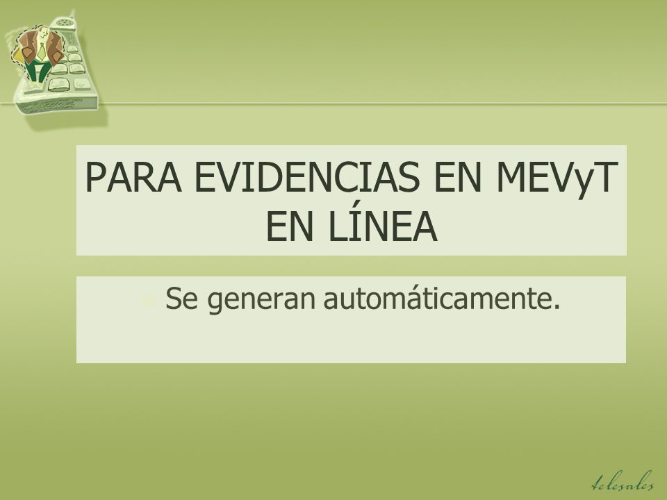 PARA EVIDENCIAS EN MEVyT EN LÍNEA