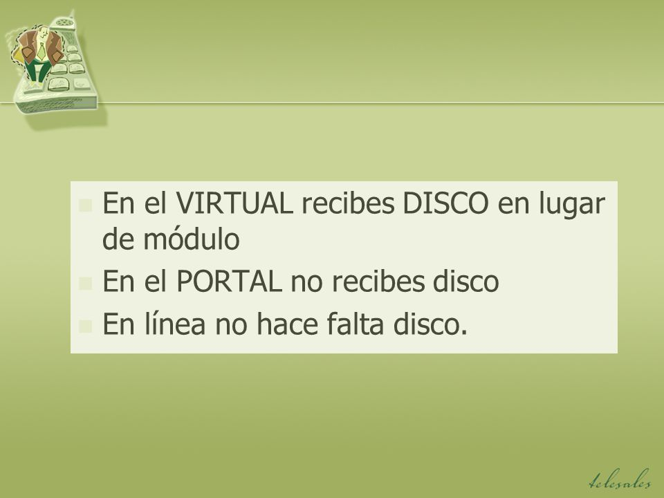 En el VIRTUAL recibes DISCO en lugar de módulo