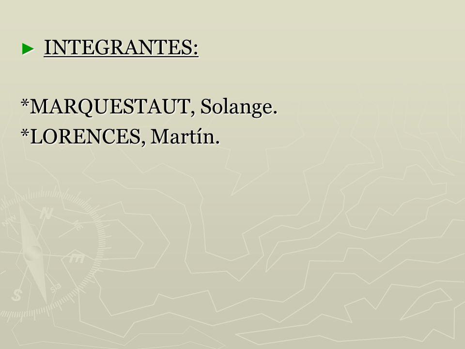 INTEGRANTES: *MARQUESTAUT, Solange. *LORENCES, Martín.