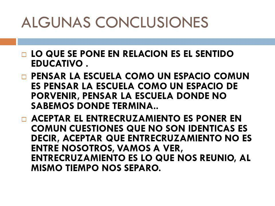 ALGUNAS CONCLUSIONES LO QUE SE PONE EN RELACION ES EL SENTIDO EDUCATIVO .