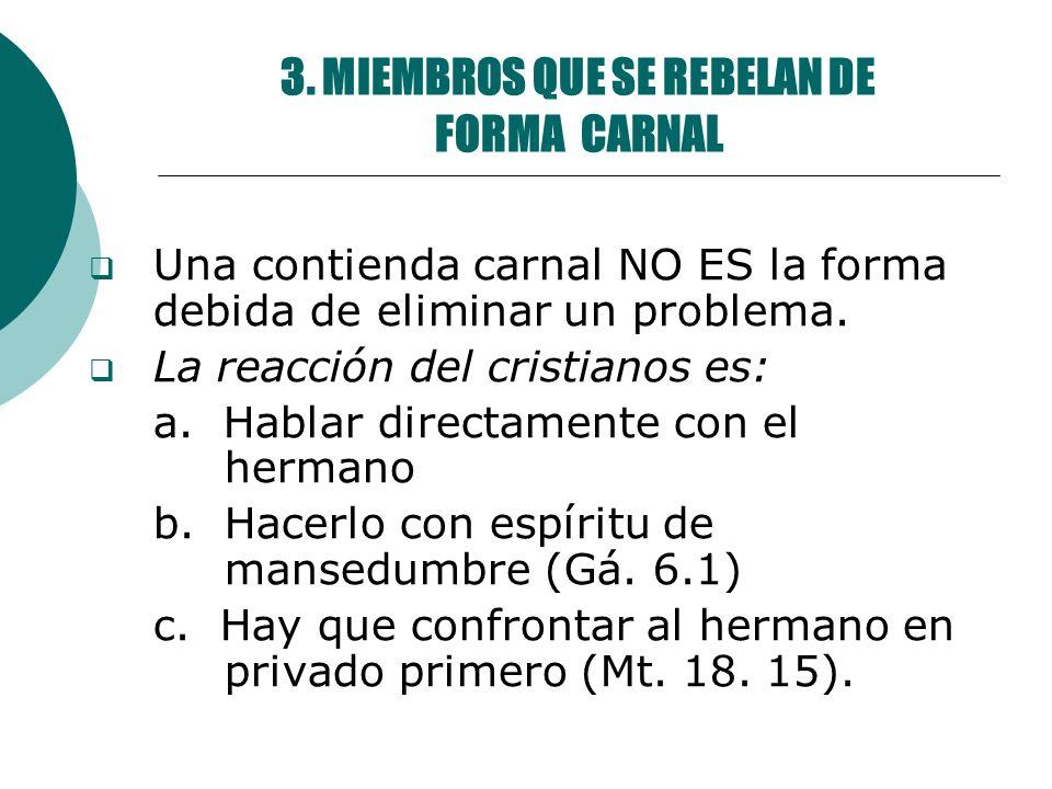 3. MIEMBROS QUE SE REBELAN DE FORMA CARNAL