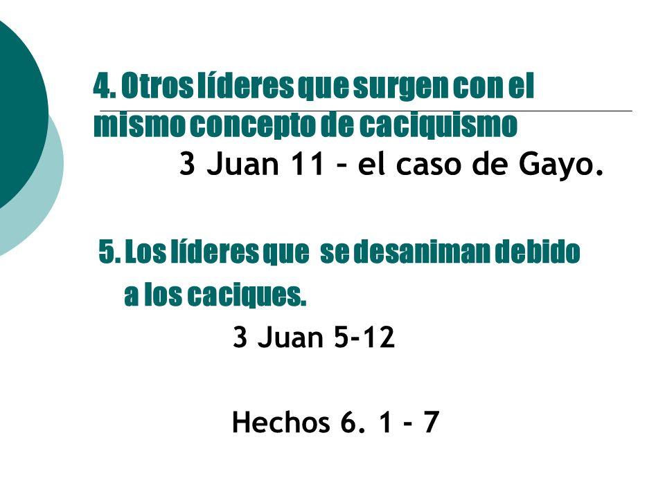 4. Otros líderes que surgen con el mismo concepto de caciquismo 3 Juan 11 – el caso de Gayo.