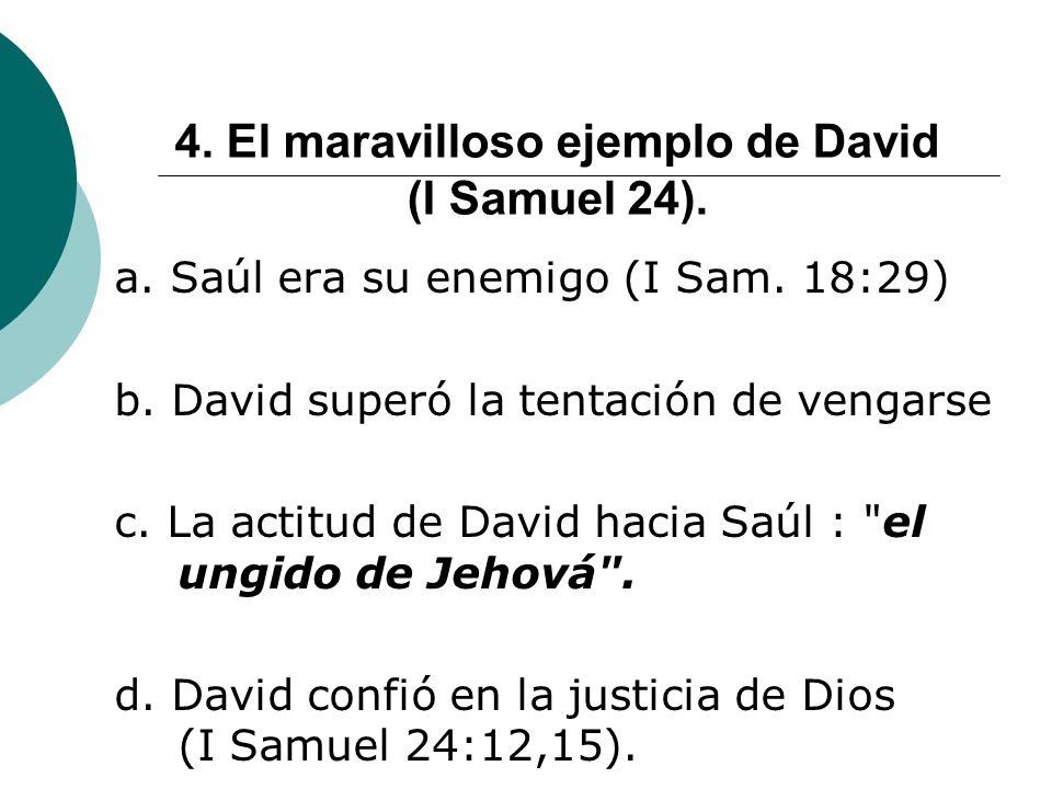 4. El maravilloso ejemplo de David (I Samuel 24).