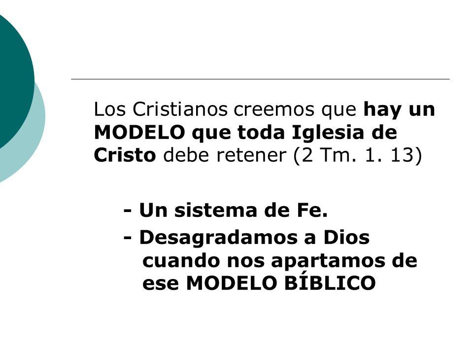 Los Cristianos creemos que hay un MODELO que toda Iglesia de Cristo debe retener (2 Tm. 1. 13)