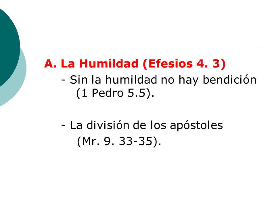 A. La Humildad (Efesios 4. 3)