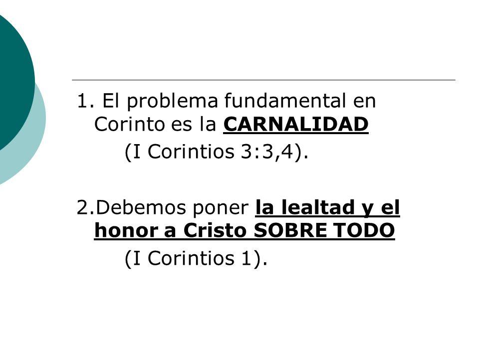 1. El problema fundamental en Corinto es la CARNALIDAD (I Corintios 3:3,4).