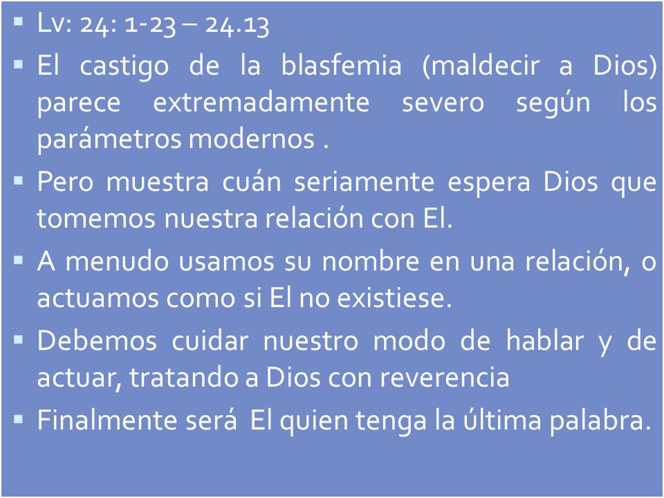 Lv: 24: 1-23 – 24.13 El castigo de la blasfemia (maldecir a Dios) parece extremadamente severo según los parámetros modernos .